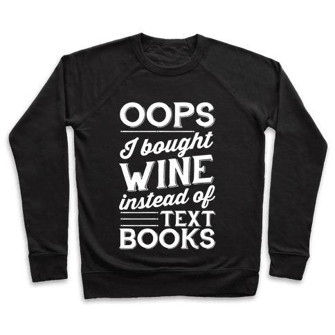 Oops! I Bought Wine Instead Of Text Books Pullover