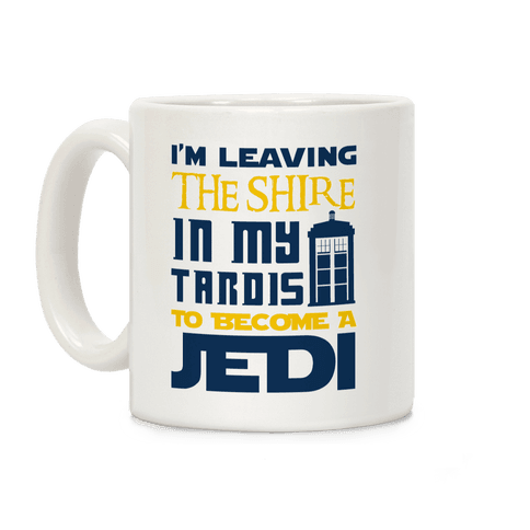 I'm Leaving the Shire In My Tardis to Become a Jedi Coffee Mug