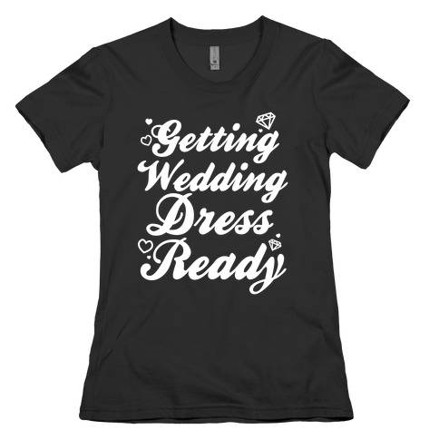 Getting Wedding Dress Ready Womens T-Shirt