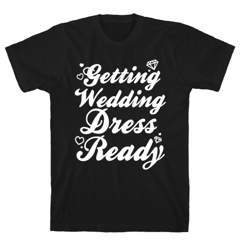 Getting Wedding Dress Ready Mens T-Shirt