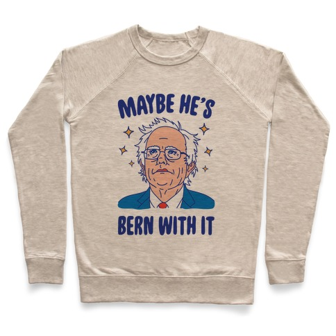 Maybe He's Bern With It Pullover