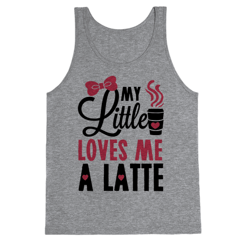 My Little Loves Me A Latte Tank Top