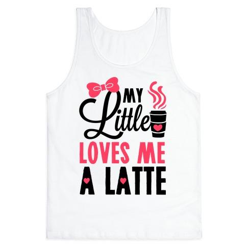 My Little Loves Me A Latte Tank Top