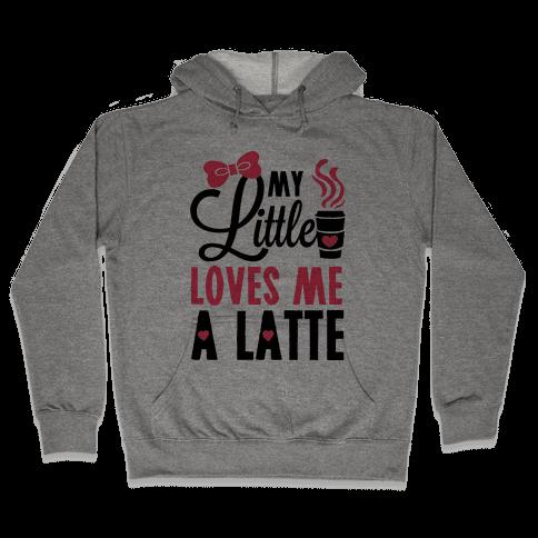 My Little Loves Me A Latte Hooded Sweatshirt