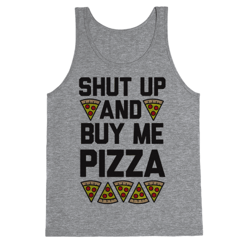 Shut Up And Buy Me Pizza Tank Top
