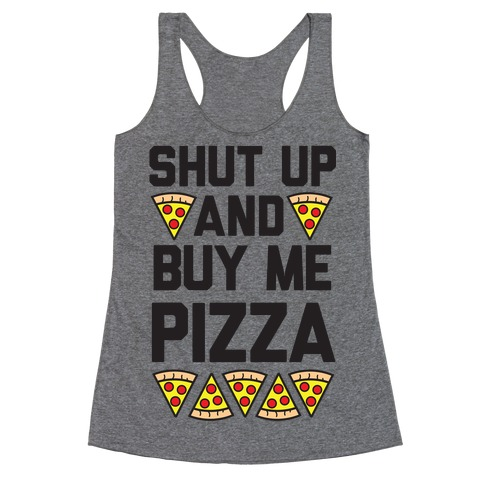 Shut Up And Buy Me Pizza Racerback Tank Top