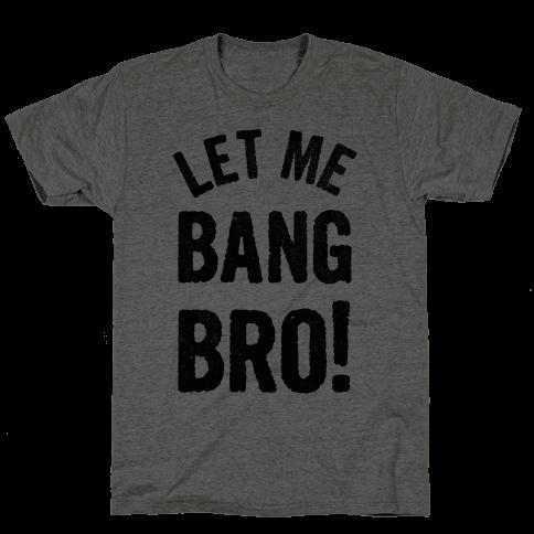 Let Me Bang Bro!