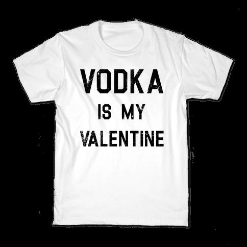 Vodka Is My Valentine Kids T-Shirt