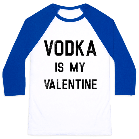 Vodka Is My Valentine Baseball Tee