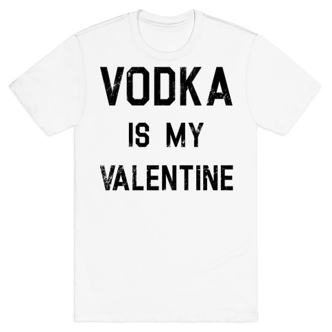 Vodka Is My Valentine T-Shirt