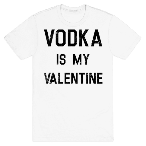 Vodka Is My Valentine Mens T-Shirt