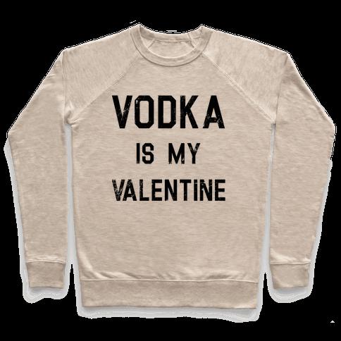 Vodka Is My Valentine Pullover