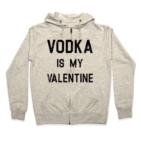 Vodka Is My Valentine Zip Hoodie