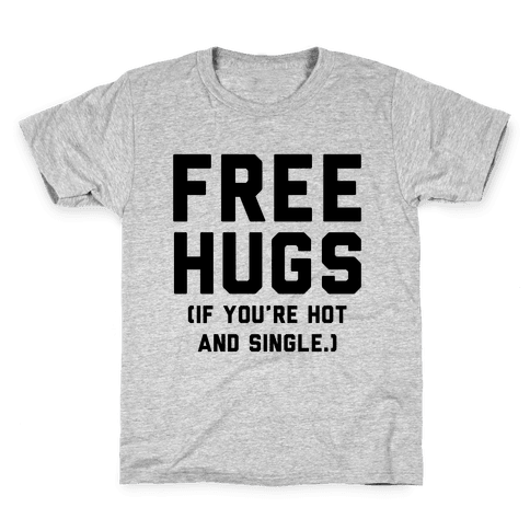 Free Hugs! (If you're hot and single) Kids T-Shirt