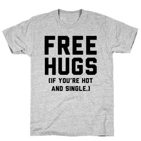 Free Hugs! (If you're hot and single) Mens T-Shirt
