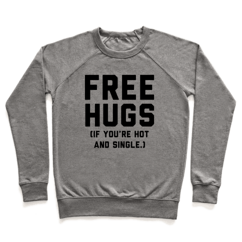 Free Hugs! (If you're hot and single) Pullover