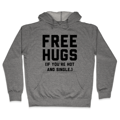 Free Hugs! (If you're hot and single) Hooded Sweatshirt