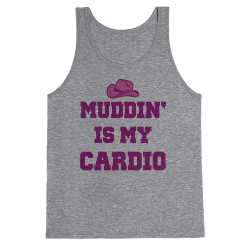 Muddin' Is My Cardio Tank Top