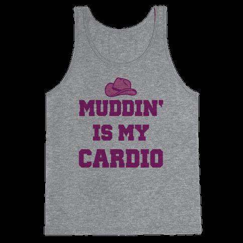 Muddin' Is My Cardio Tank Top