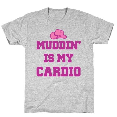 Muddin' Is My Cardio T-Shirt