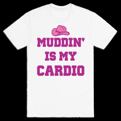 Muddin' Is My Cardio Mens T-Shirt