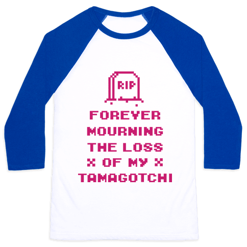 Forever Mourning The Loss Of My Tamagotchi Baseball Tee