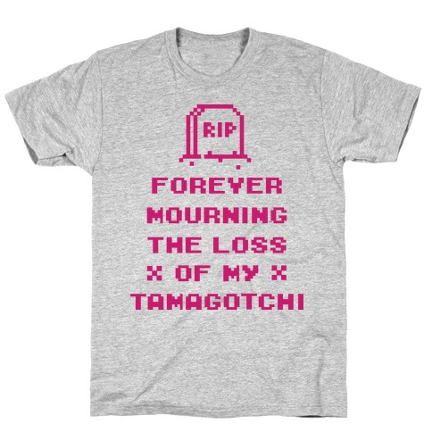 Forever Mourning The Loss Of My Tamagotchi T-Shirt