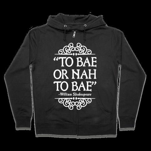 To Bae or Nah to Bae (Shakespeare Parody) Zip Hoodie