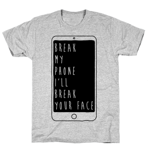 Break My Phone I'll Break Your Face Mens T-Shirt