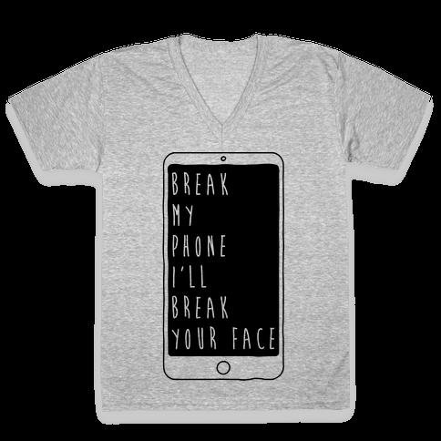 Break My Phone I'll Break Your Face V-Neck Tee Shirt