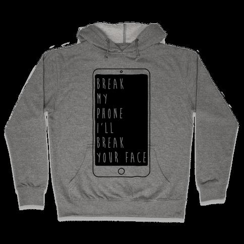Break My Phone I'll Break Your Face Hooded Sweatshirt