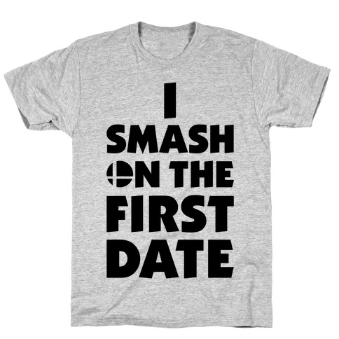 I Smash On The First Date T-Shirt