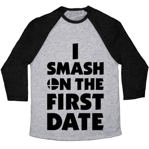 I Smash On The First Date Baseball Tee