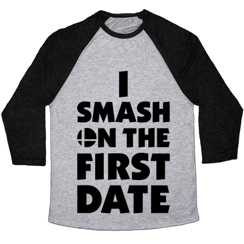 I Smash On The First Date Baseball Tee