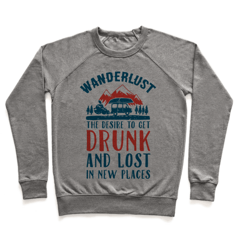 Wanderlust- The Desire to Get Drunk and Lost in New Places Pullover