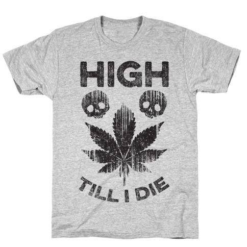 High Till I Die T-Shirt