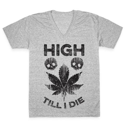 High Till I Die V-Neck Tee Shirt