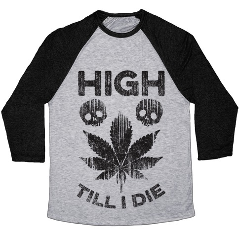 High Till I Die Baseball Tee