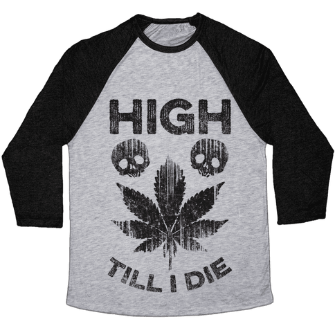 High Till I Die Baseball Tee