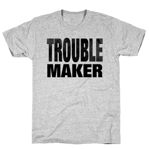 Trouble Maker Mens T-Shirt
