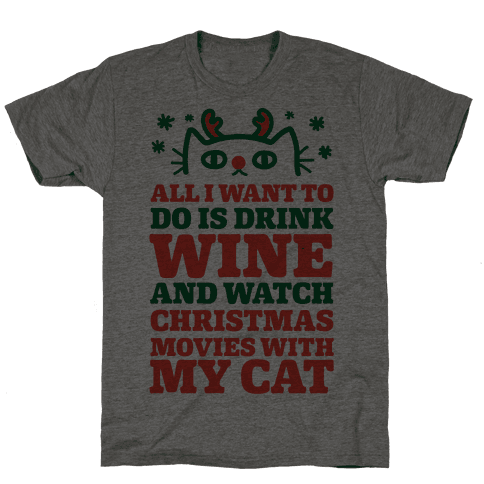 All I Want To Do Is Drink Wine And Watch Christmas Movies With My Cat Mens T-Shirt