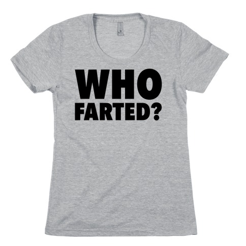 Who Farted? Womens T-Shirt