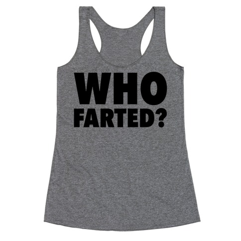 Who Farted? Racerback Tank Top