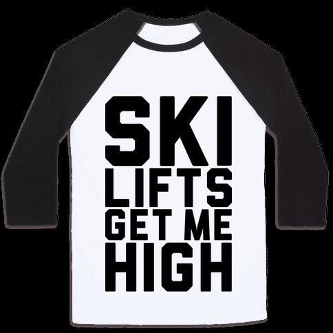 Ski Lifts Get Me High Baseball Tee