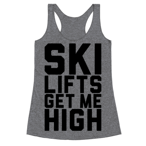Ski Lifts Get Me High Racerback Tank Top