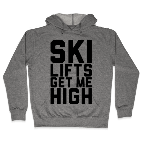 Ski Lifts Get Me High Hooded Sweatshirt