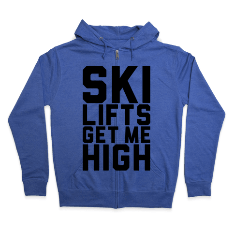 Ski Lifts Get Me High Zip Hoodie
