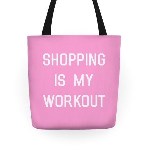 Shopping is My Workout Tote