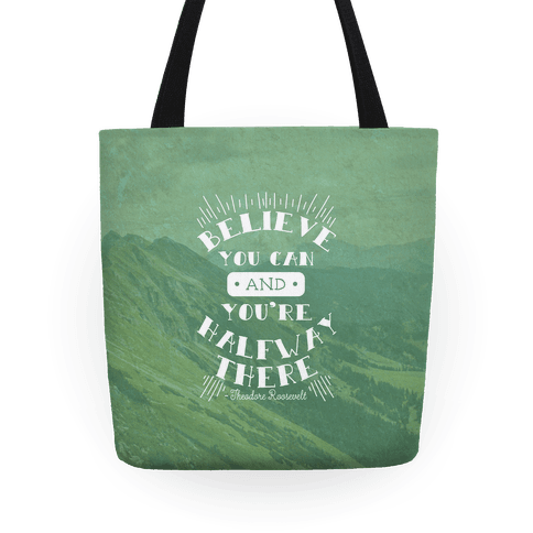 Believe You Can And You're Halfway There - Theodore Roosevelt Tote