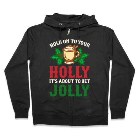 Hold On To Your Holly Zip Hoodie